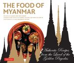 Food of Myanmar : Authentic Recipes from the Land of the Golden Pagodas - Claudia Saw  Lwin Robert