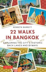 22 Walks in Bangkok : Exploring the City's Historic Back Lanes and Byways - Kenneth Barrett