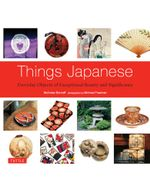 Things Japanese : Everyday Objects of Exceptional Beauty and Significance - Nicholas Bornoff