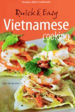 Quick & Easy Vietnamese Cooking : Quick & Easy Vietnamese Cooking - Chat Mingkwan