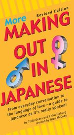 More Making Out in Japanese : Revised Edition (Japanese Phrasebook) - Todd Geers