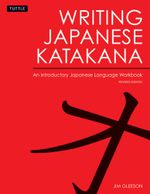Writing Japanese Katakana : An Introductory Japanese Language Workbook - Jim Gleeson