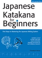 Japanese Katakana for Beginners : First Steps to Mastering the Japanese Writing System - Timothy G. Stout