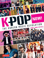 K-Pop Now! : The Korean Music Revolution - Mark James Russell