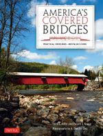 America's Covered Bridges : Practical CrossingsNostalgic Icons - Terry E. Miller