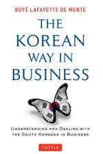 The Korean Way in Business : Understanding and Dealing with the South Koreans in Business - Boyé Lafayette De Mente