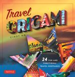 Travel Origami : 24 Fun and Functional Travel Keepsakes - Cindy Ng