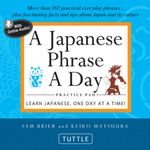 A Japanese Phrase A Day Practice Pad : Learn Japanese, One Day at a Time! - Sam Brier