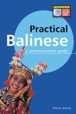 Practical Balinese : A Communication Guide (Balinese Phrasebook) - Gunter Spitzing