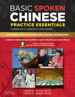 Basic Spoken Chinese Practice Essentials : An Introduction to Speaking and Listening for Beginners (Downloadable Audio MP3 and Printable Pages Included - Cornelius C. Kubler