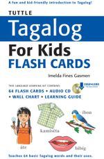Tuttle Tagalog for Kids Flash Cards Kit : (Includes 64 Flash Cards, Downloadable Audio, Wall Chart & Learning Guide) - Imelda Fines Gasmen