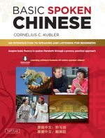 Basic Spoken Chinese : An Introduction to Speaking and Listening for Beginners (Downloadable Media and MP3 Audio Included) - Kubler C. Cornelius