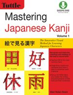Mastering Japanese Kanji : The Innovative Visual Method for Learning Japanese Characters (Downloadable Material Included) - Glen Nolan Grant