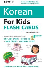 Tuttle Korean for Kids Flash Cards Kit : (Includes 64 Flash Cards, Downloadable Audio, Wall Chart & Learning Guide) - Laura Armitage