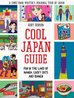 Cool Japan Guide : Fun in the Land of Manga, Lucky Cats and Ramen - Abby Denson