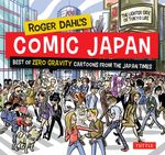 Roger Dahl's Comic Japan : Best of Zero Gravity Cartoons from The Japan Times-The Lighter Side of Tokyo Life - Roger Dahl