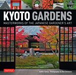 Kyoto Gardens : Masterworks of the Japanese Gardener's Art - Judith Clancy