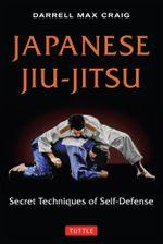 Japanese Jiu-jitsu : Secret Techniques of Self-Defense - Darrell Max Craig