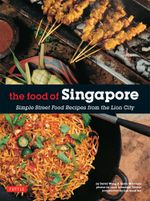 The Food of Singapore : Simple Street Food Recipes from the Lion City - Djoko Wibisono