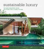 Sustainable Luxury : The New Singapore House, Solutions for a Livable Future - Paul McGillick