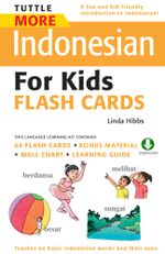 Tuttle More Indonesian for Kids Flash Cards : (Downloadable Audio and Material Included) - Linda Hibbs
