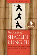 The Power of Shaolin Kung Fu : Harness the Speed and Devastating Force of Southern Shaolin Jow Ga Kung Fu [Downloadable Material Included] - Ronald Wheeler