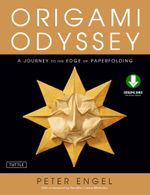 Origami Odyssey : A Journey to the Edge of Paperfolding [Downloadable Material Included] - Peter Engel