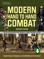 Modern Hand to Hand Combat : Ancient Samurai Techniques on the Battlefield and in the Street [Downloadable Material Included] - Hakim Isler