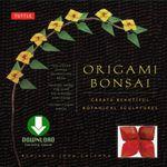 Origami Bonsai : Create Beautiful Botanical Sculptures [Downloadable Material Included] - Benjamin John Coleman