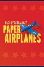 High-Performance Paper Airplanes : 10 Easy-to-Assemble Models - Andrew Dewar