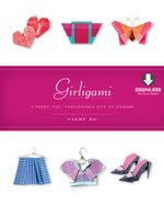 Girligami : A Fresh, Fun, Fashionable Spin on Origami [Downloadable Material Included] - Cindy Ng