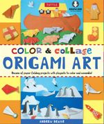 Color & Collage Origami Art : [Downloadable Material Included] - Andrew Dewar