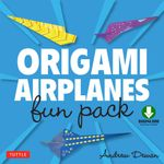 Origami Airplanes Fun Pack : (Downloadable Material Included) - Andrew Dewar