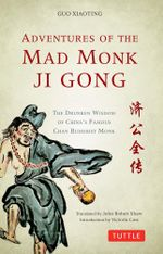 Adventures of the Mad Monk Ji Gong : The Drunken Wisdom of China's Most Famous Chan Buddhist Monk - Guo Xiaoting
