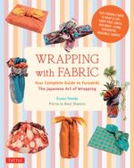 Wrapping with Fabric : Your Complete Guide to Furoshiki-The Japanese Art of Wrapping - Etsuko Yamada