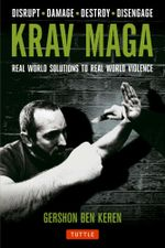 Krav Maga : Real World Solutions to Real World Violence - Gershon Ben Keren