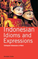 Indonesian Idioms and Expressions : Colloquial Indonesian at  Work - Christopher Torchia