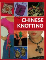 Chinese Knotting : Creative Designs that are Easy and Fun! - Lydia Chen