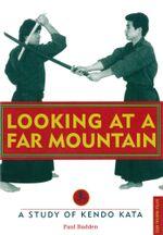 Looking at a Far Mountain : A Study of Kendo Kata - Paul Budden