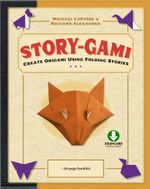 Story-gami : Create Origami Using Folding Stories [Downloadable Video Included] - Michael G. LaFosse