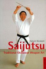 Saijutsu : Traditional Okinawan Weapon Art - Katsumi Murakami