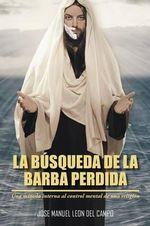 La Busqueda de La Barba Perdida : Una Mirada Interna Al Control Mental de Una Religion - Jose M Leon Del Campo