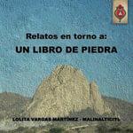 Relatos En Torno a : Un Libro de Piedra - Lolita Vargas Martinez - Malinalticitl