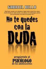 No Te Quedes Con La Duda; Preguntale Al Psicologo! - Gabriel Bello Martinez