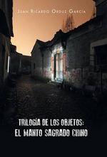 Trilogia de Los Objetos : El Manto Sagrado Chino - Juan Ricardo Orduz Garcia