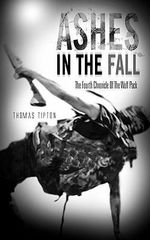 Ashes in the Fall : The Fourth Chronicle of the Wolf Pack - Thomas Tipton