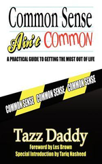 Common Sense Ain't Common : A Practical Guide to Getting the Most Out of Life - Tazz Daddy