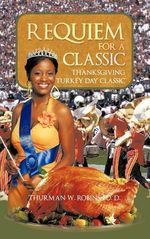Requiem for a Classic : Thanksgiving Turkey Day Classic - Thurman W. Robins Ed D.
