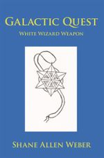 Galactic Quest : White Wizard Weapon - Shane Allen Weber