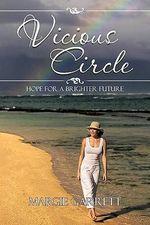 Vicious Circle : Hope for a Brighter Future - Margie Garrett